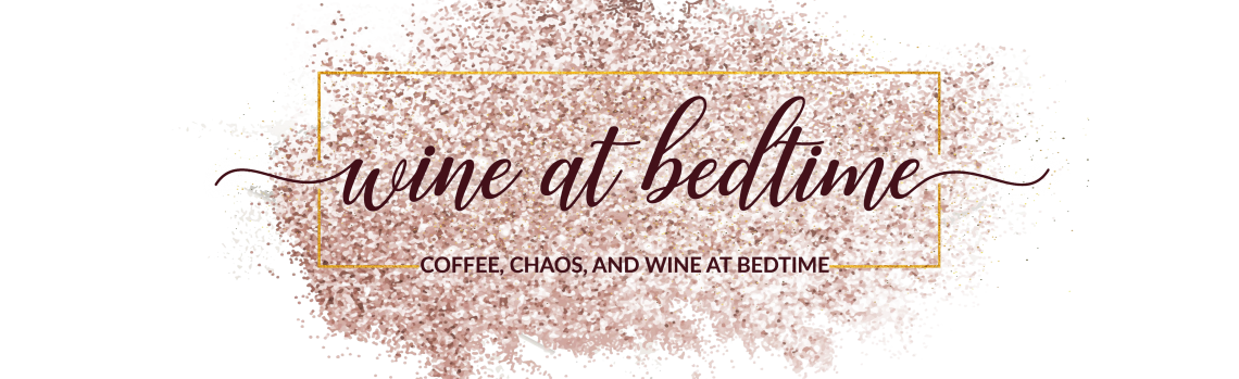 Coffee, Chaos, and Wine at Bedtime